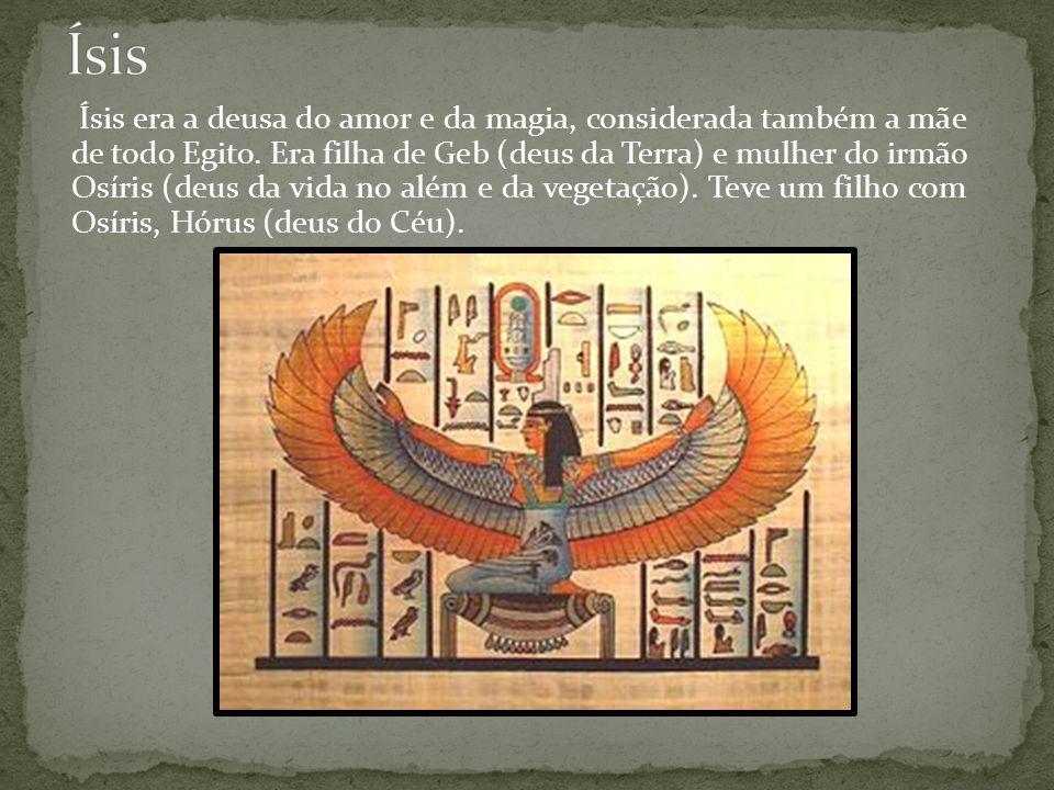 Ísis era a deusa do amor e da magia, considerada também a mãe de todo Egito. Era filha de Geb (deus da Terra) e mulher do irmão Osíris (deus da vida n