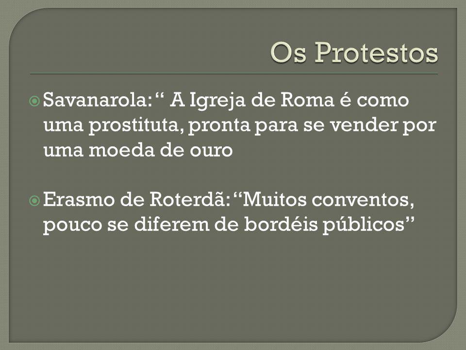 Savanarola: A Igreja de Roma é como uma prostituta, pronta para se vender por uma moeda de ouro Erasmo de Roterdã: Muitos conventos, pouco se diferem