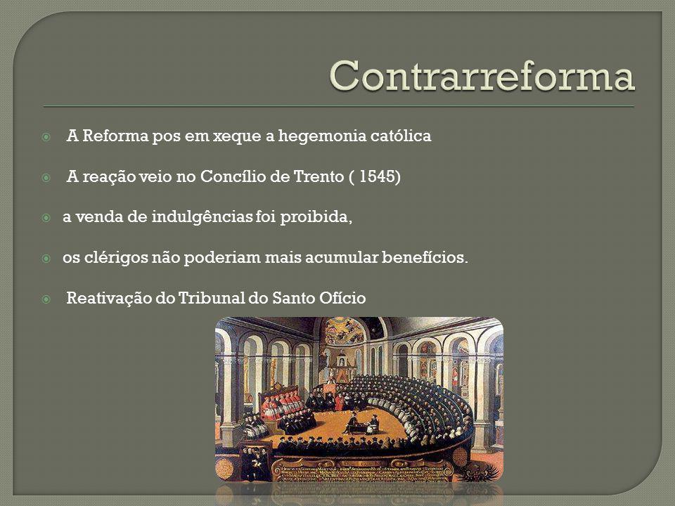 A Reforma pos em xeque a hegemonia católica A reação veio no Concílio de Trento ( 1545) a venda de indulgências foi proibida, os clérigos não poderiam