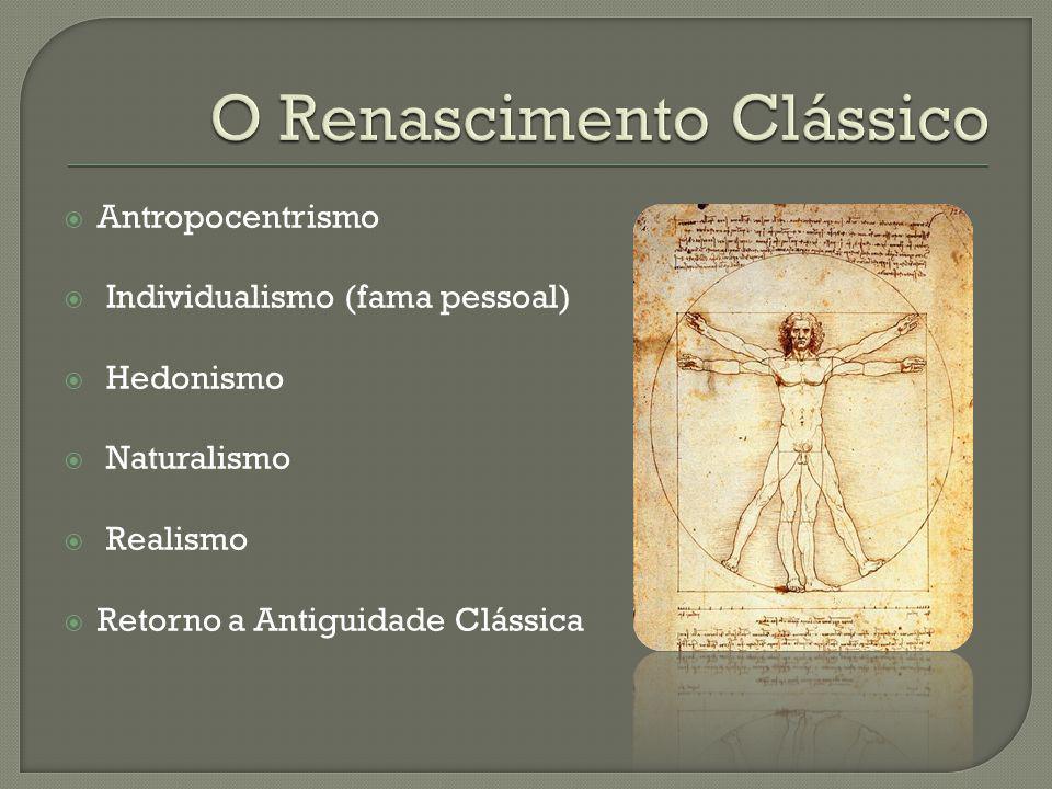 Antropocentrismo Individualismo (fama pessoal) Hedonismo Naturalismo Realismo Retorno a Antiguidade Clássica
