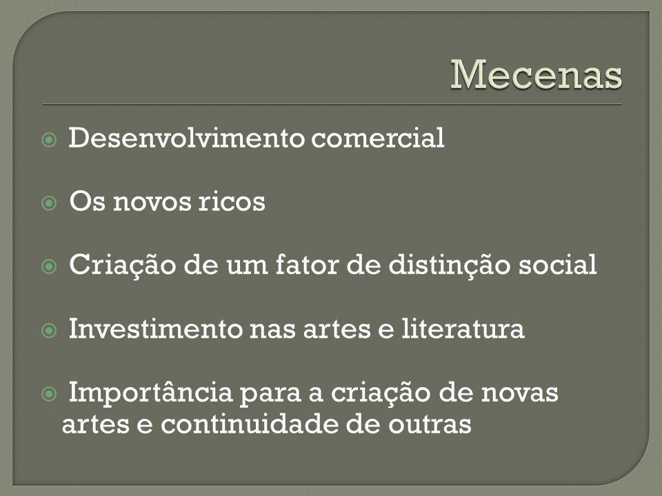 Desenvolvimento comercial Os novos ricos Criação de um fator de distinção social Investimento nas artes e literatura Importância para a criação de nov