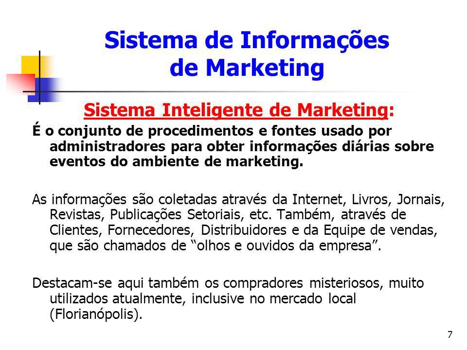 8 Sistema de Pesquisa em Marketing: Corresponde à elaboração, coleta, análise e a edição de relatórios sistemáticos de dados e descobertas relevantes sobre uma situação específica de marketing enfrentada por uma empresa.