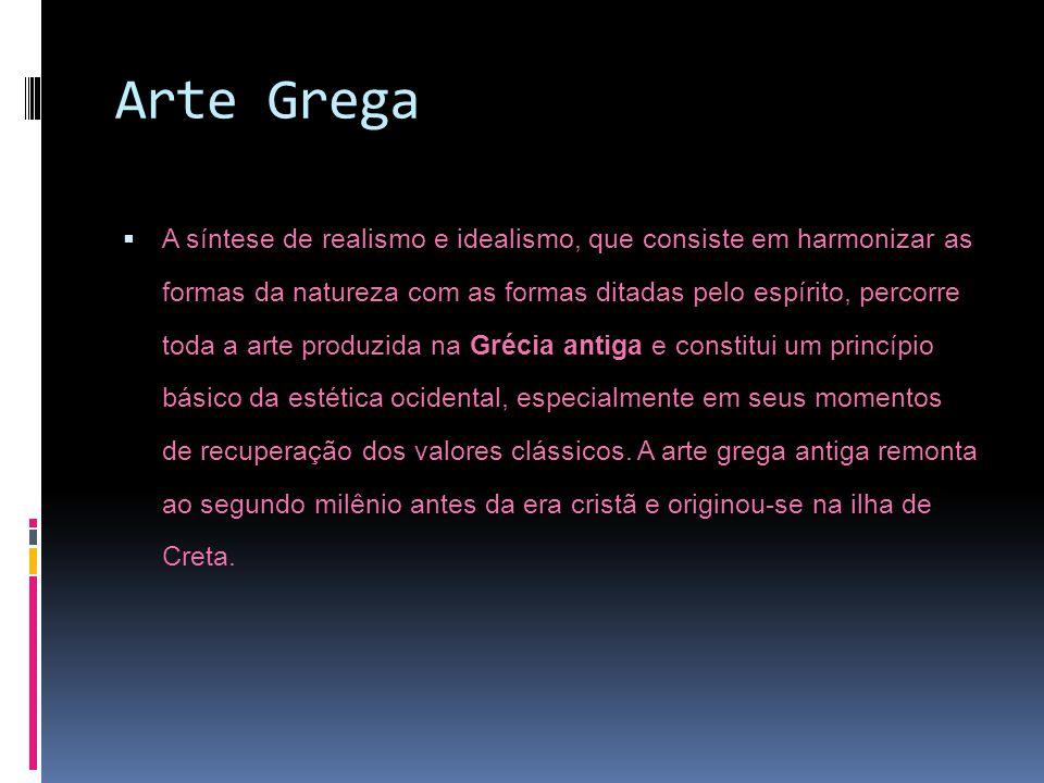 Arte Grega A síntese de realismo e idealismo, que consiste em harmonizar as formas da natureza com as formas ditadas pelo espírito, percorre toda a ar