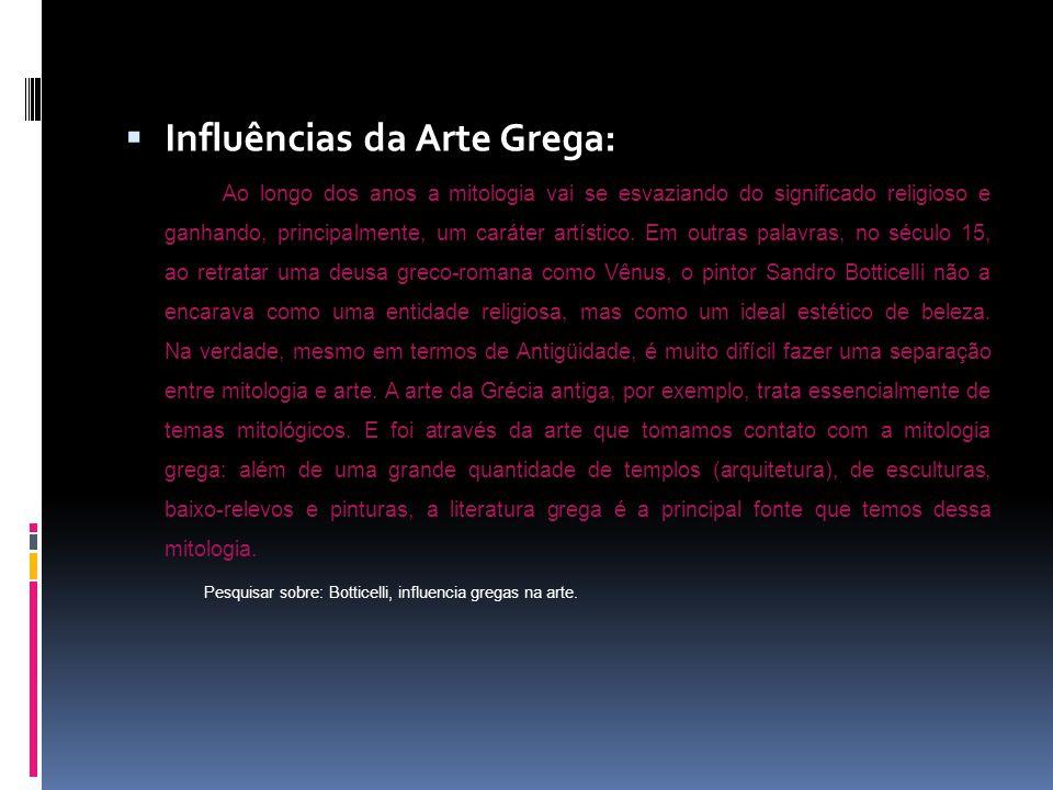 Influências da Arte Grega: Ao longo dos anos a mitologia vai se esvaziando do significado religioso e ganhando, principalmente, um caráter artístico.