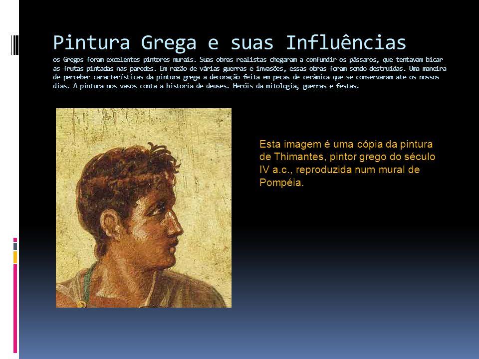 Pintura Grega e suas Influências os Gregos foram excelentes pintores murais. Suas obras realistas chegaram a confundir os pássaros, que tentavam bicar