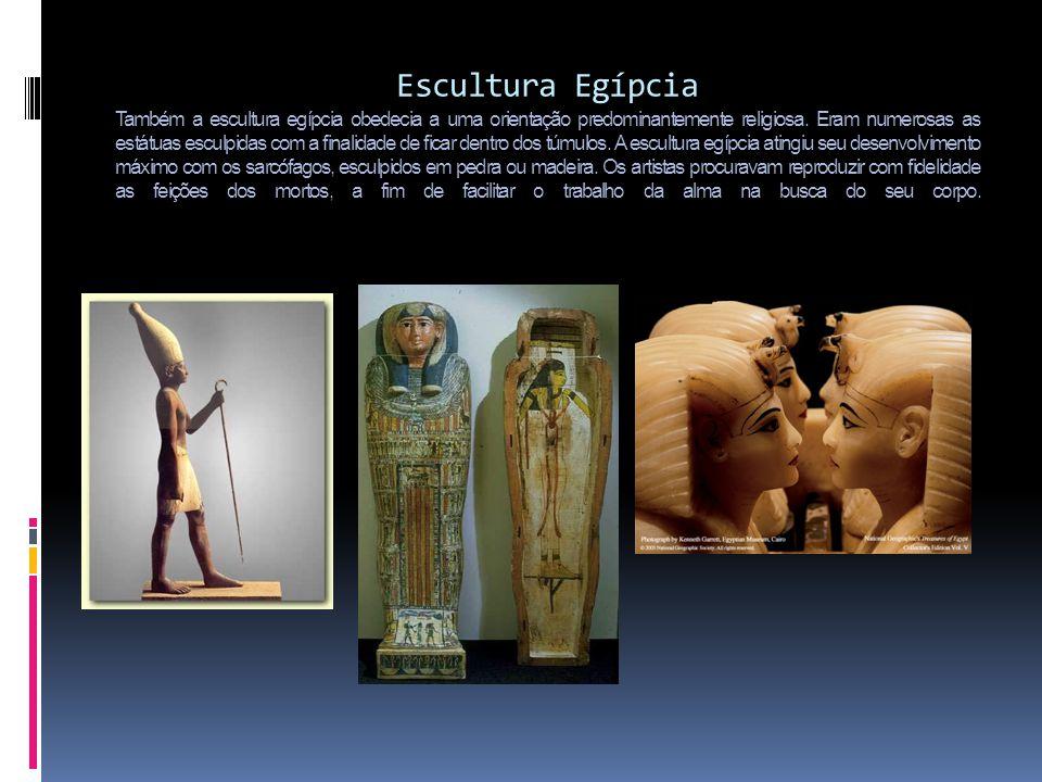 EsculturaEgípcia Também a escultura egípcia obedecia a uma orientação predominantemente religiosa. Eram numerosas as estátuas esculpidas com a finalid