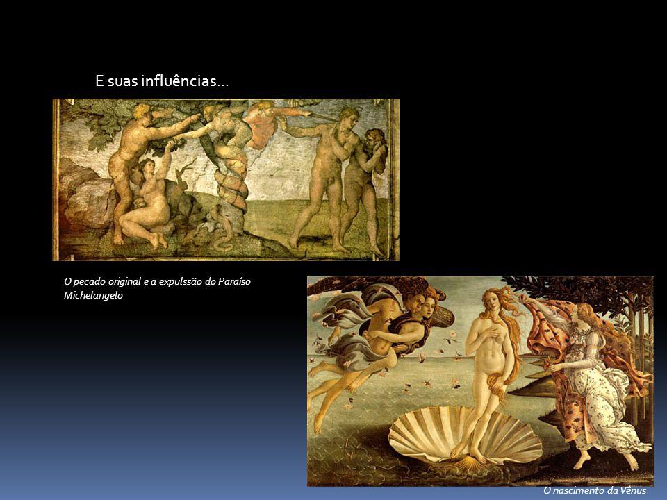 E suas influências... O pecado original e a expulssão do Paraíso Michelangelo O nascimento da Vênus
