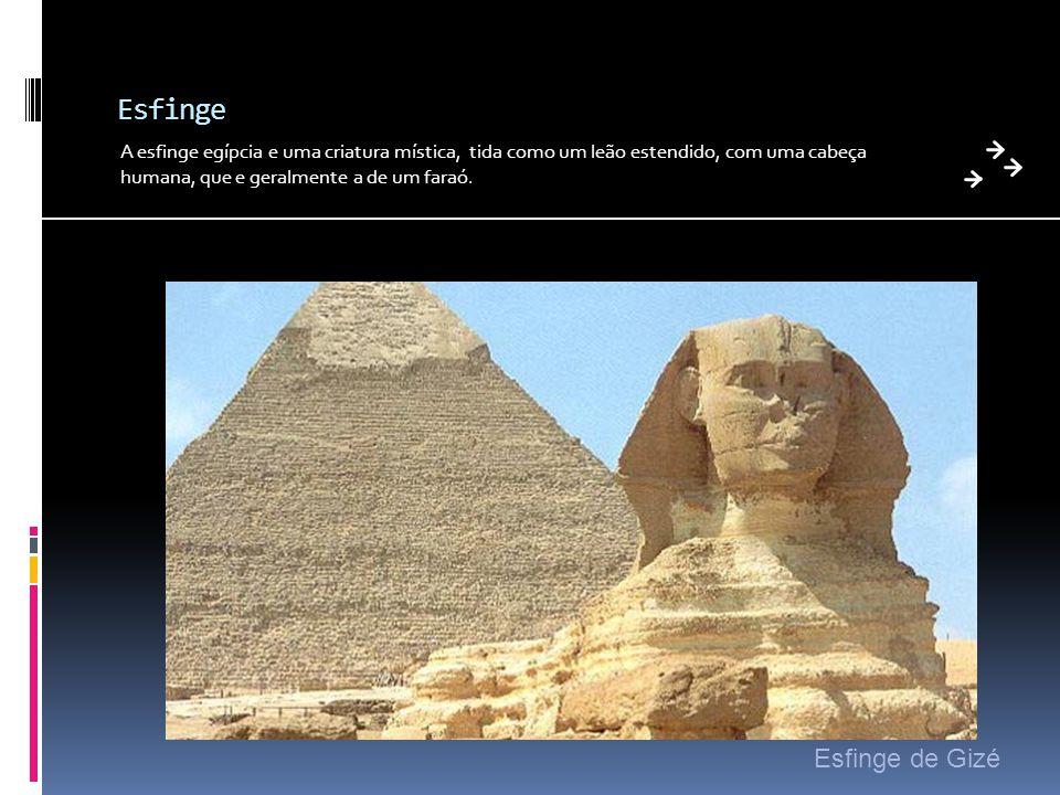 Esfinge A esfinge egípcia e uma criatura mística, tida como um leão estendido, com uma cabeça humana, que e geralmente a de um faraó. Esfinge de Gizé
