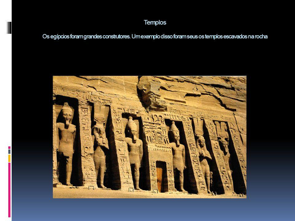 Templos Os egípcios foram grandes construtores. Um exemplo disso foram seus os templos escavados na rocha