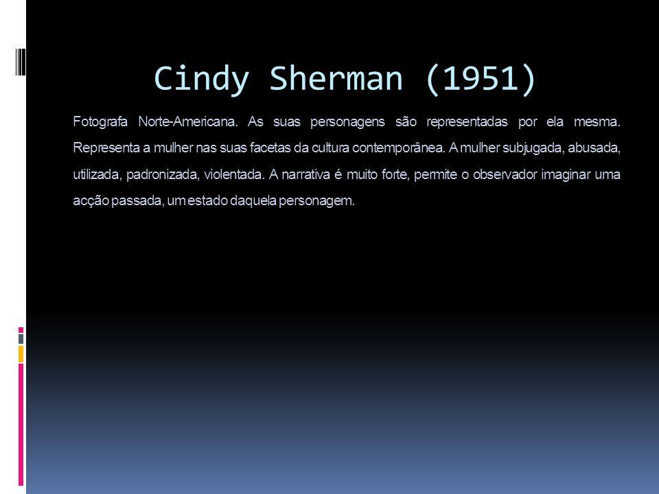 Cindy`Sherman`(1951) Fotografa Norte-Americana. As suas personagens são representadas por ela mesma. Representa a mulher nas suas facetas da cultura c