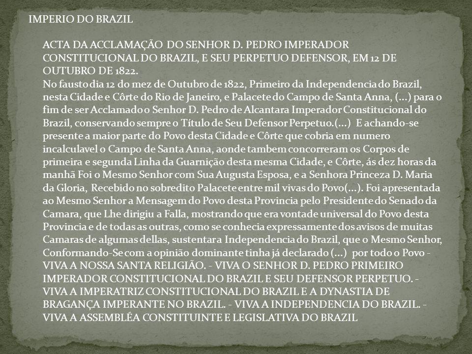 IMPERIO DO BRAZIL ACTA DA ACCLAMAÇÃO DO SENHOR D. PEDRO IMPERADOR CONSTITUCIONAL DO BRAZIL, E SEU PERPETUO DEFENSOR, EM 12 DE OUTUBRO DE 1822. No faus
