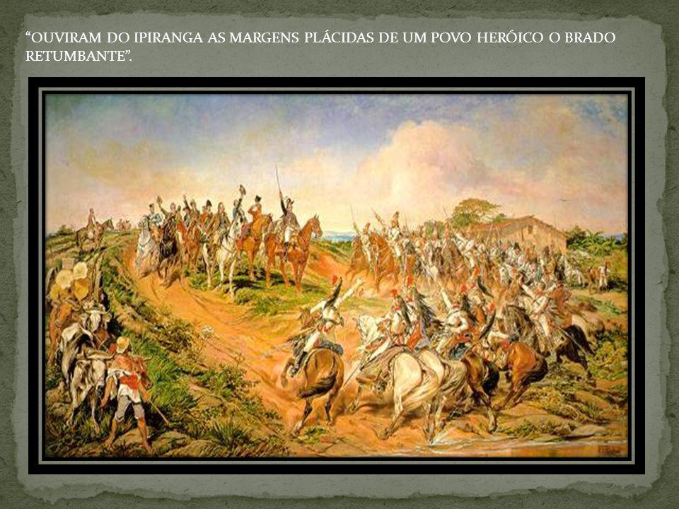 OUVIRAM DO IPIRANGA AS MARGENS PLÁCIDAS DE UM POVO HERÓICO O BRADO RETUMBANTE.