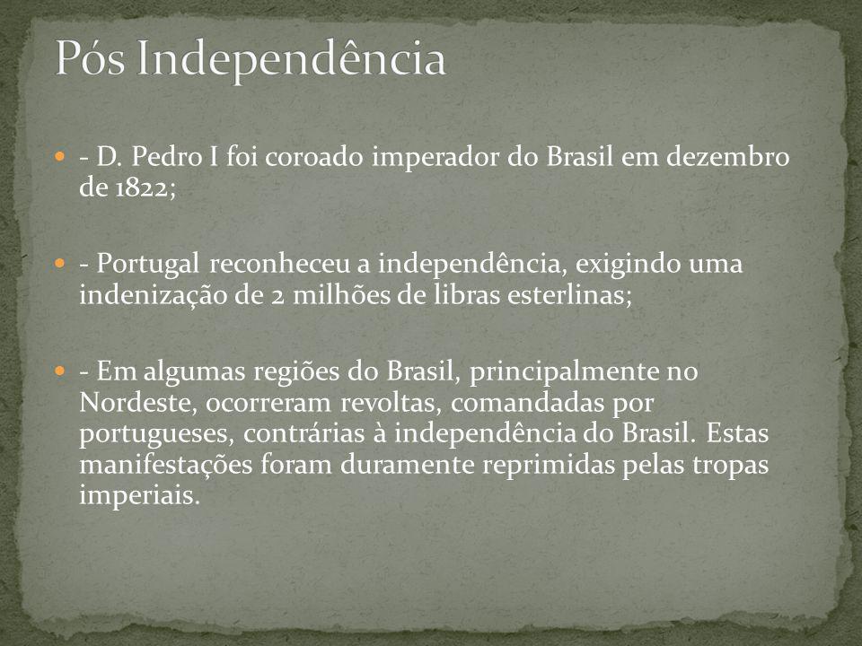 - D. Pedro I foi coroado imperador do Brasil em dezembro de 1822; - Portugal reconheceu a independência, exigindo uma indenização de 2 milhões de libr