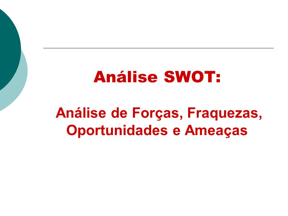 Análise SWOT: Análise de Forças, Fraquezas, Oportunidades e Ameaças