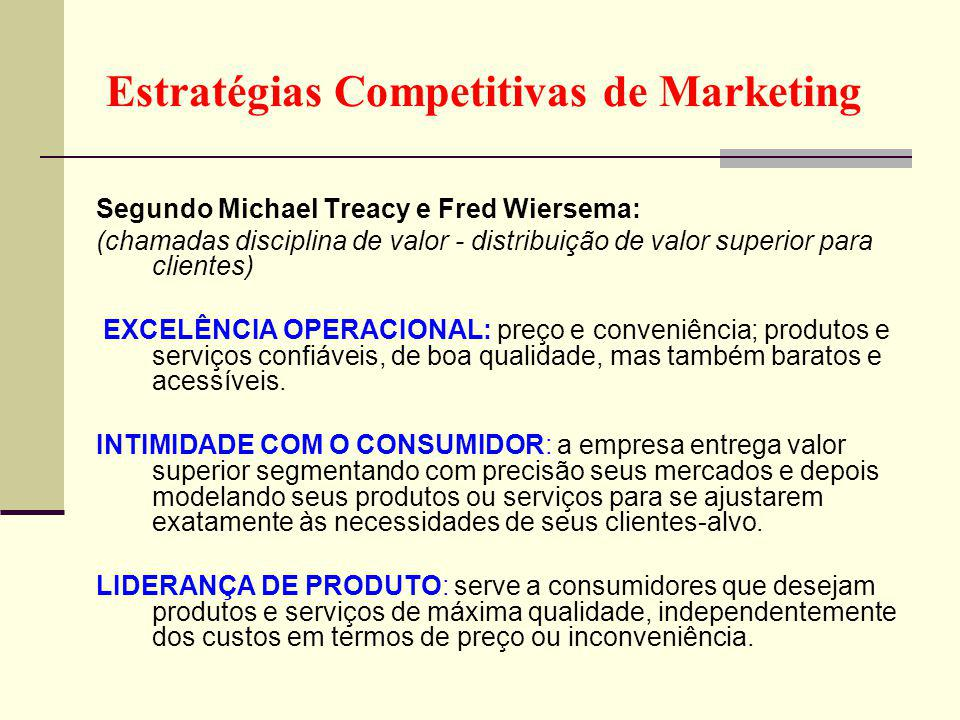 Estratégias Competitivas de Marketing Segundo Michael Treacy e Fred Wiersema: (chamadas disciplina de valor - distribuição de valor superior para clie