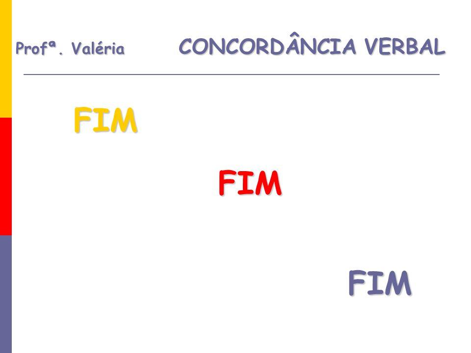 FIM FIM FIM Profª. Valéria CONCORDÂNCIA VERBAL