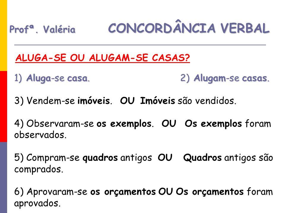 Profª.Valéria CONCORDÂNCIA VERBAL ALUGA-SE OU ALUGAM-SE CASAS.