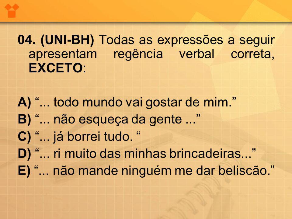 04.(UNI-BH) Todas as expressões a seguir apresentam regência verbal correta, EXCETO: A)...