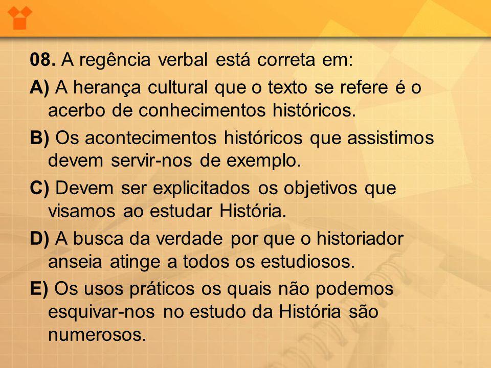 08. A regência verbal está correta em: A) A herança cultural que o texto se refere é o acerbo de conhecimentos históricos. B) Os acontecimentos histór