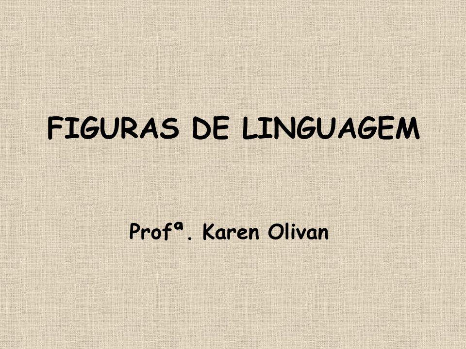 FIGURAS DE LINGUAGEM Profª. Karen Olivan