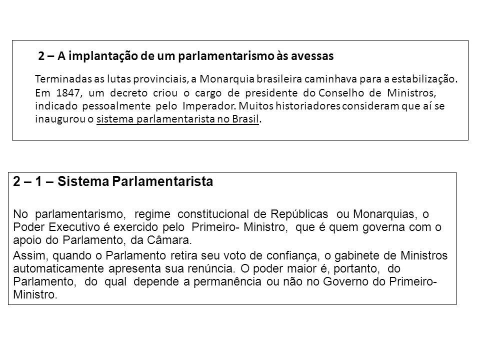 A Política do Segundo Reinado No Brasil, existiu o parlamentarismo às avessas, ou seja, o primeiro-ministro não era escolhido pelo partido vencedor das eleições; era nomeado pelo próprio imperador.