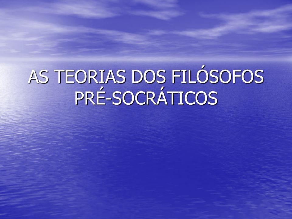 AS TEORIAS DOS FILÓSOFOS PRÉ-SOCRÁTICOS