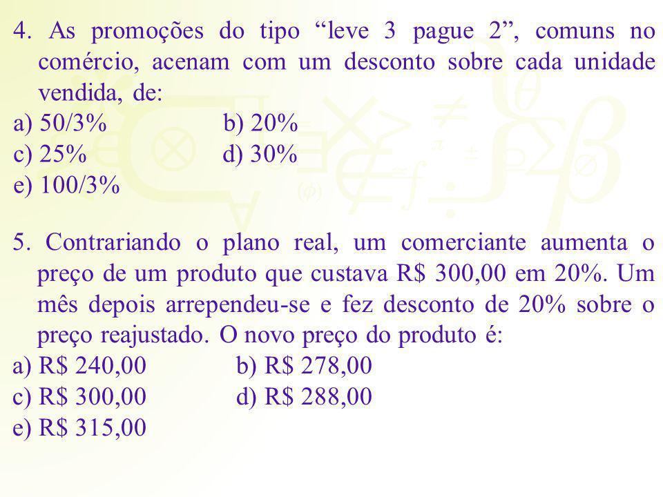 4. As promoções do tipo leve 3 pague 2, comuns no comércio, acenam com um desconto sobre cada unidade vendida, de: a) 50/3% b) 20% c) 25% d) 30% e) 10