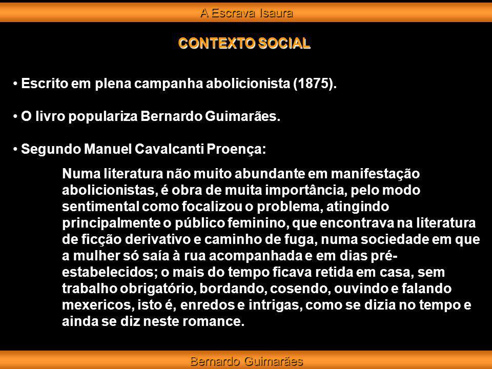 A Escrava Isaura Bernardo Guimarães CONTEXTO SOCIAL Apesar do autor colocar de alguns personagens frases abolicionistas, toma cuidado para não provocar a fúria dos seus leitores conservadores.