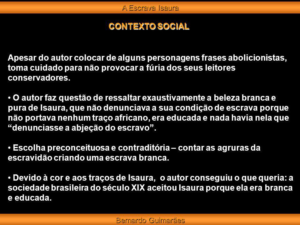 A Escrava Isaura Bernardo Guimarães CONTEXTO SOCIAL Apesar do autor colocar de alguns personagens frases abolicionistas, toma cuidado para não provoca