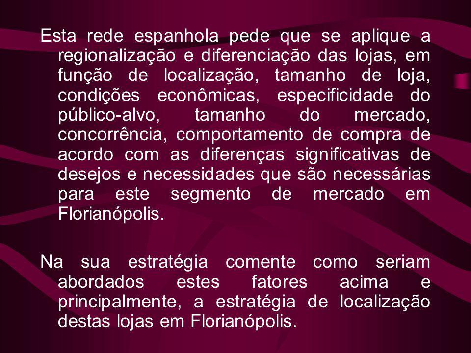 Esta rede espanhola pede que se aplique a regionalização e diferenciação das lojas, em função de localização, tamanho de loja, condições econômicas, e