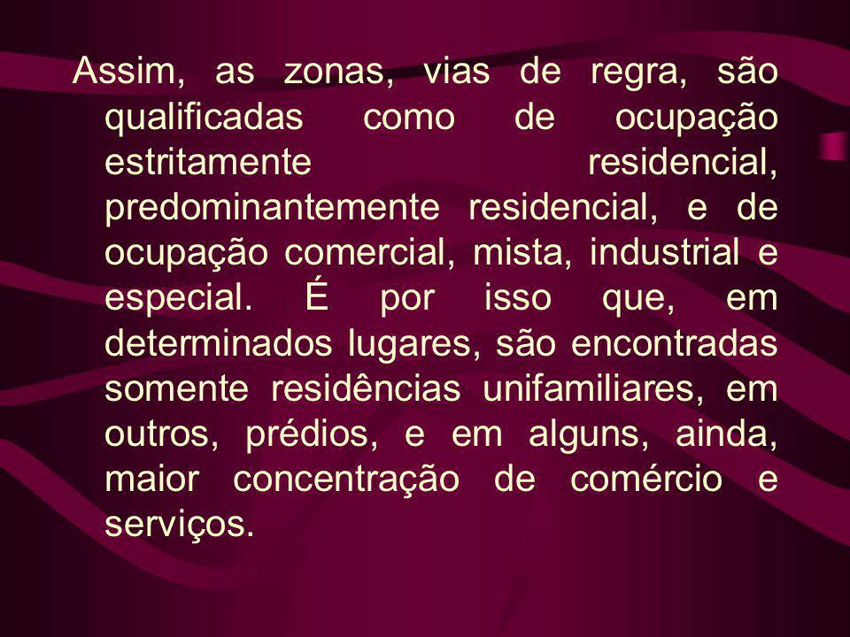Assim, as zonas, vias de regra, são qualificadas como de ocupação estritamente residencial, predominantemente residencial, e de ocupação comercial, mi