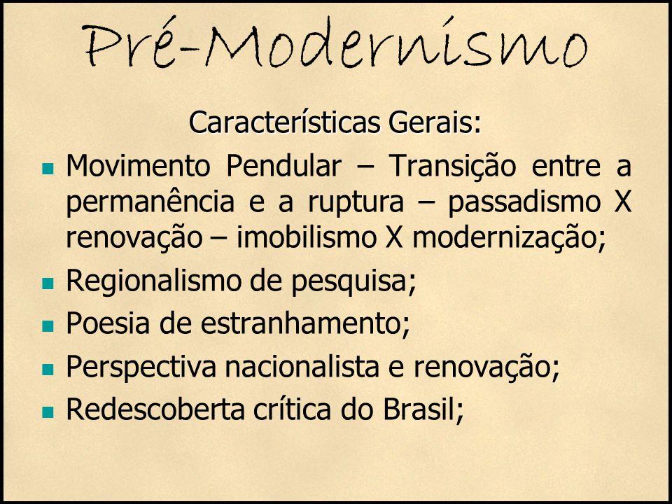 Pré-Modernismo Características Gerais: Movimento Pendular – Transição entre a permanência e a ruptura – passadismo X renovação – imobilismo X moderniz