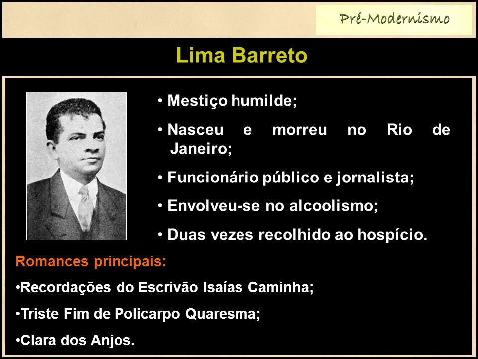 Lima Barreto Pré-Modernismo Romances principais: Recordações do Escrivão Isaías Caminha; Triste Fim de Policarpo Quaresma; Clara dos Anjos.