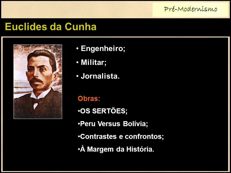 Euclides da Cunha Pré-Modernismo Obras: OS SERTÕES; Peru Versus Bolívia; Contrastes e confrontos; À Margem da História.