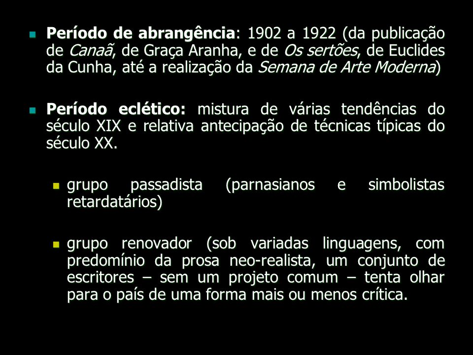 Período de abrangência: 1902 a 1922 (da publicação de Canaã, de Graça Aranha, e de Os sertões, de Euclides da Cunha, até a realização da Semana de Art