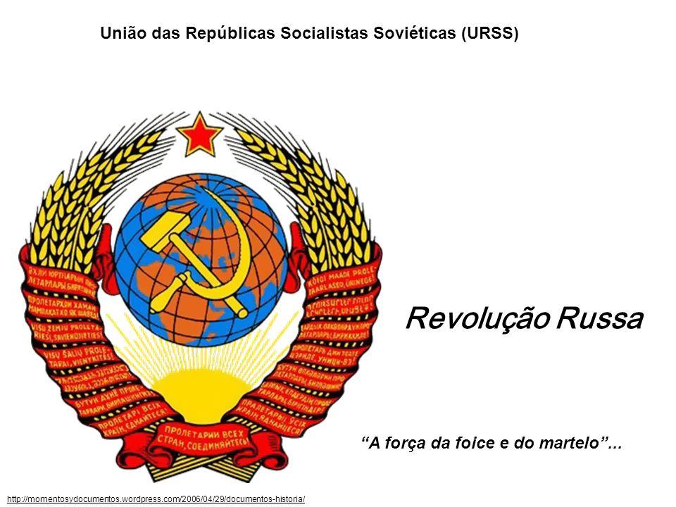 União das Repúblicas Socialistas Soviéticas (URSS) Revolução Russa http://momentosydocumentos.wordpress.com/2006/04/29/documentos-historia/ A força da