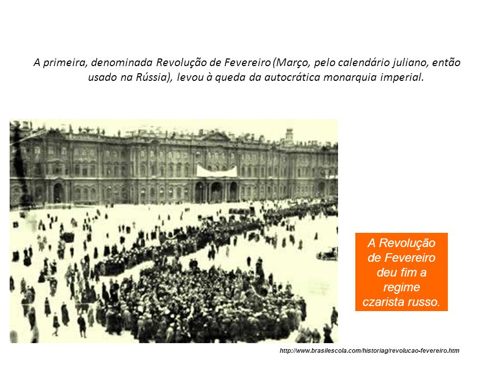 A primeira, denominada Revolução de Fevereiro (Março, pelo calendário juliano, então usado na Rússia), levou à queda da autocrática monarquia imperial