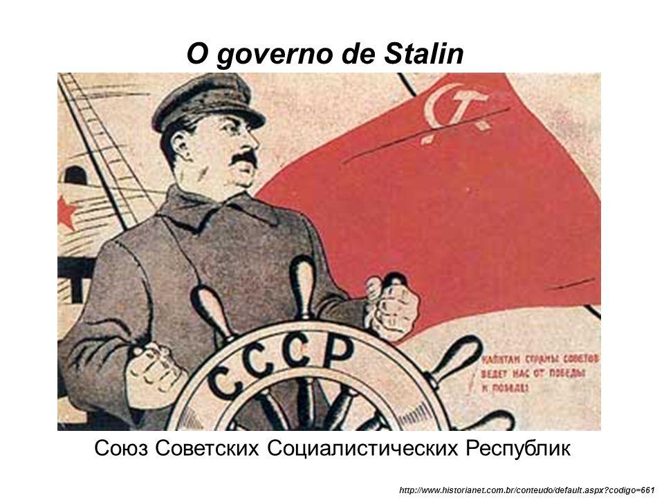 Союз Советских Социалистических Республик http://www.historianet.com.br/conteudo/default.aspx?codigo=661 O governo de Stalin