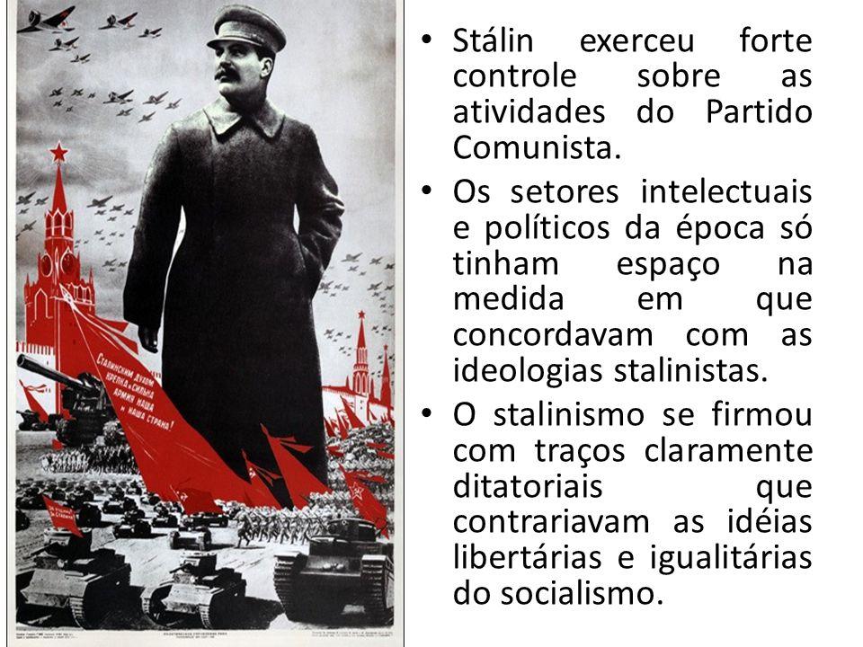 Stálin exerceu forte controle sobre as atividades do Partido Comunista. Os setores intelectuais e políticos da época só tinham espaço na medida em que