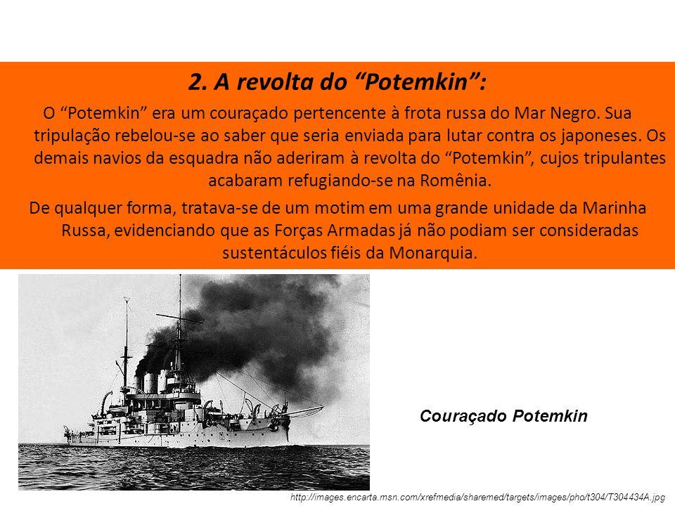 2. A revolta do Potemkin: O Potemkin era um couraçado pertencente à frota russa do Mar Negro. Sua tripulação rebelou-se ao saber que seria enviada par