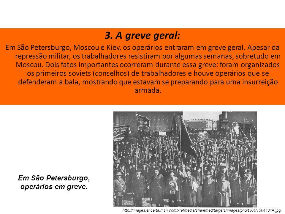 3. A greve geral: Em São Petersburgo, Moscou e Kiev, os operários entraram em greve geral. Apesar da repressão militar, os trabalhadores resistiram po