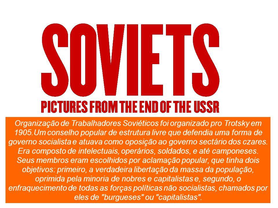 Organização de Trabalhadores Soviéticos foi organizado pro Trotsky em 1905.Um conselho popular de estrutura livre que defendia uma forma de governo so
