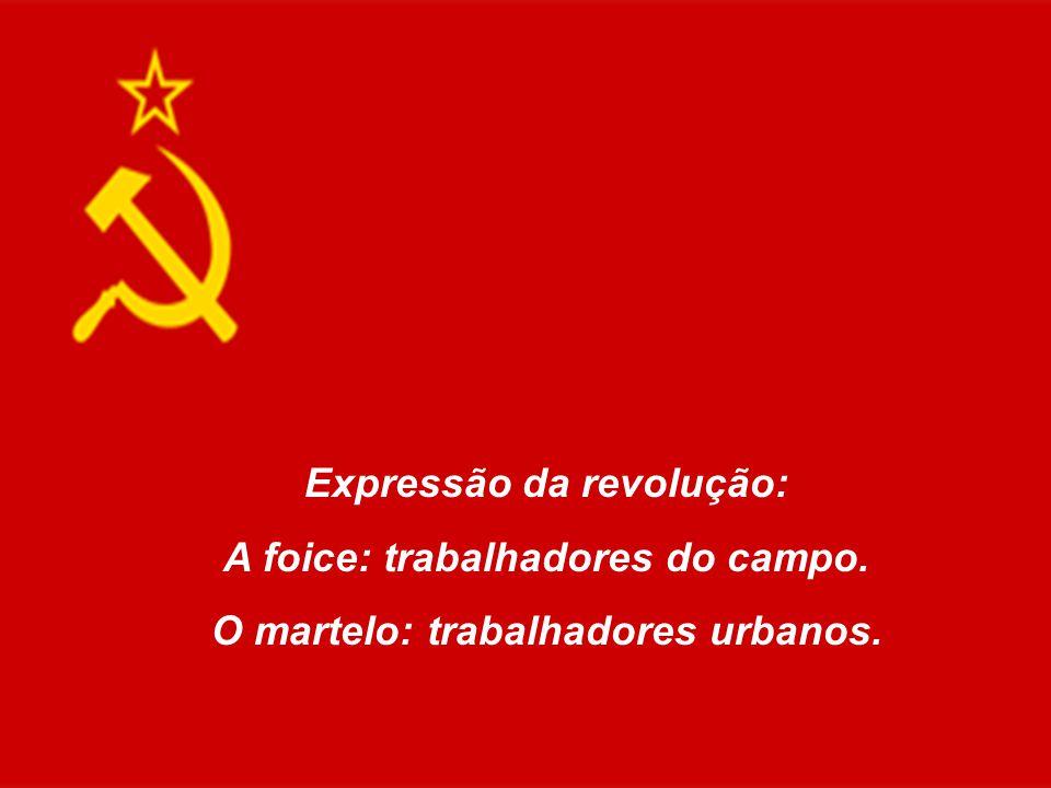 Expressão da revolução: A foice: trabalhadores do campo. O martelo: trabalhadores urbanos.