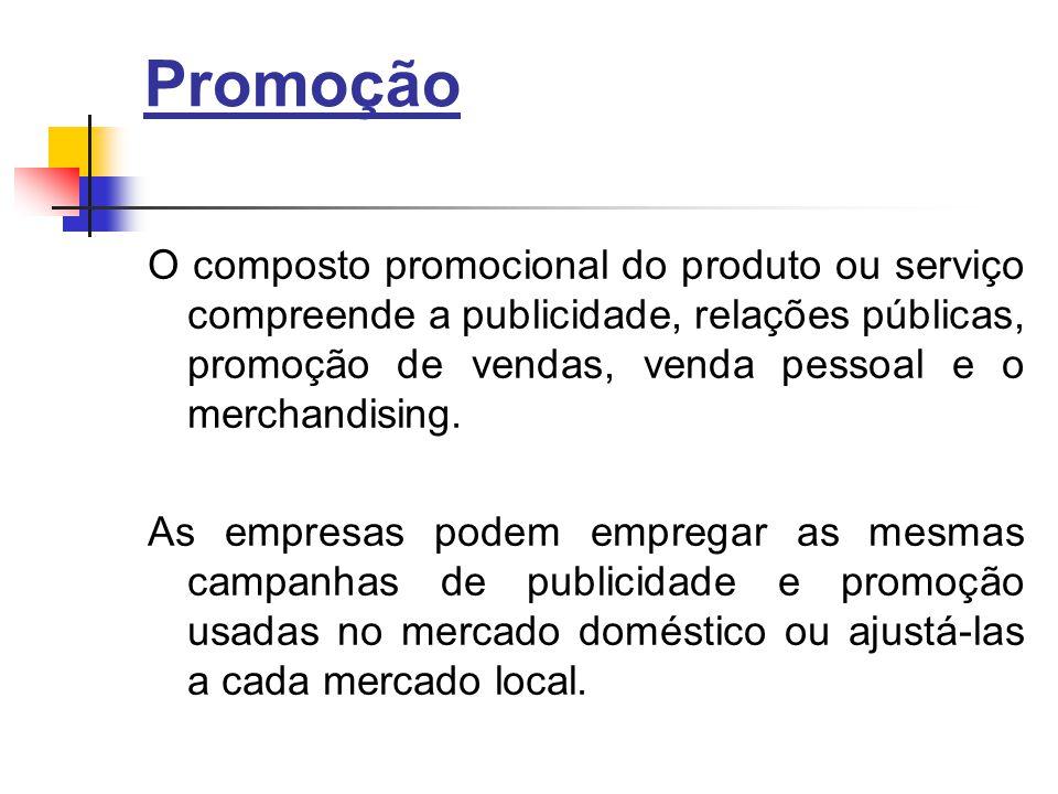 Promoção O composto promocional do produto ou serviço compreende a publicidade, relações públicas, promoção de vendas, venda pessoal e o merchandising.