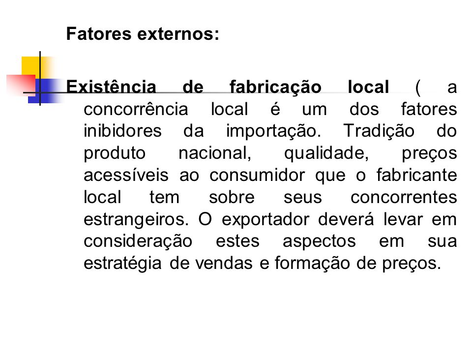 Fatores externos: Existência de fabricação local ( a concorrência local é um dos fatores inibidores da importação.