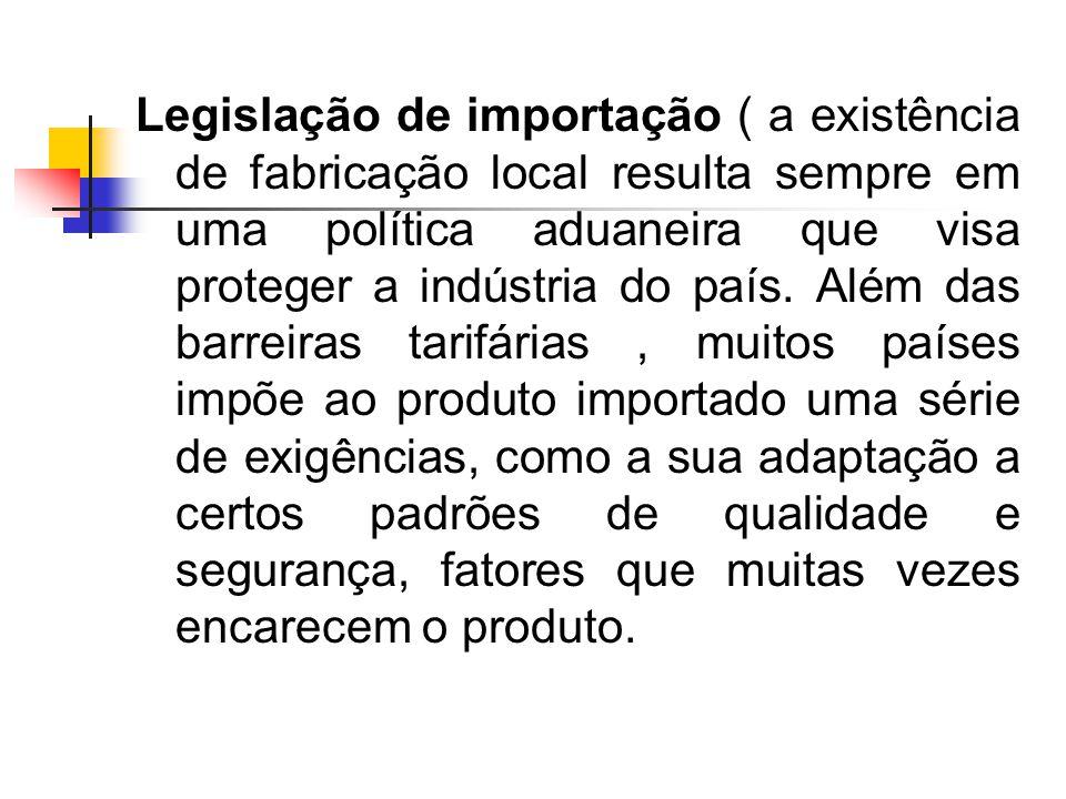 Legislação de importação ( a existência de fabricação local resulta sempre em uma política aduaneira que visa proteger a indústria do país.