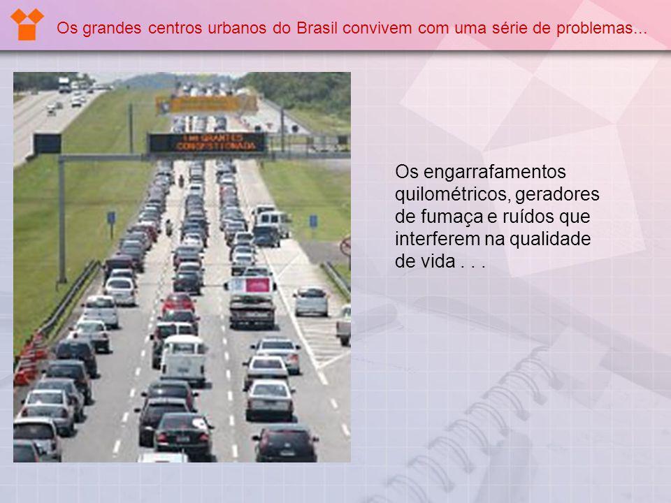 Os grandes centros urbanos do Brasil convivem com uma série de problemas... Os engarrafamentos quilométricos, geradores de fumaça e ruídos que interfe