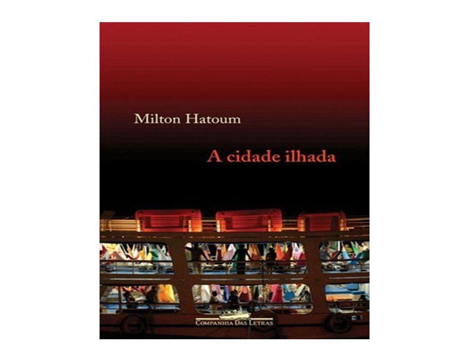 Milton Hatoum Nasceu em 1952 – Manaus, Amazonas.