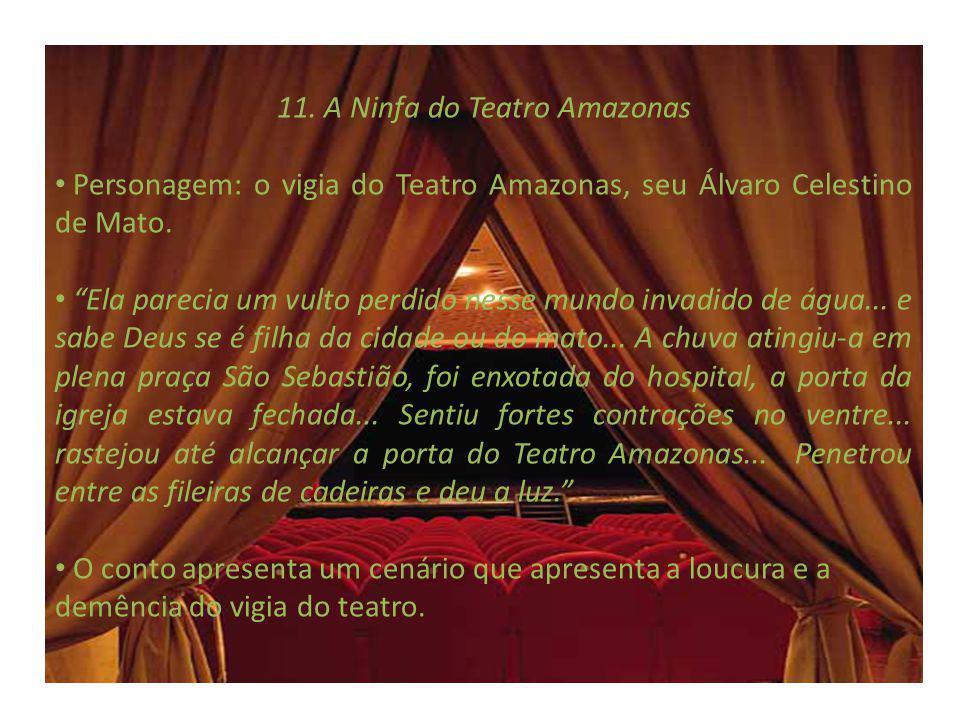 11. A Ninfa do Teatro Amazonas Personagem: o vigia do Teatro Amazonas, seu Álvaro Celestino de Mato. Ela parecia um vulto perdido nesse mundo invadido