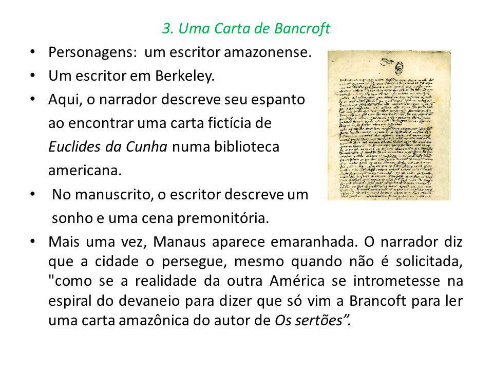 3. Uma Carta de Bancroft Personagens: um escritor amazonense. Um escritor em Berkeley. Aqui, o narrador descreve seu espanto ao encontrar uma carta fi